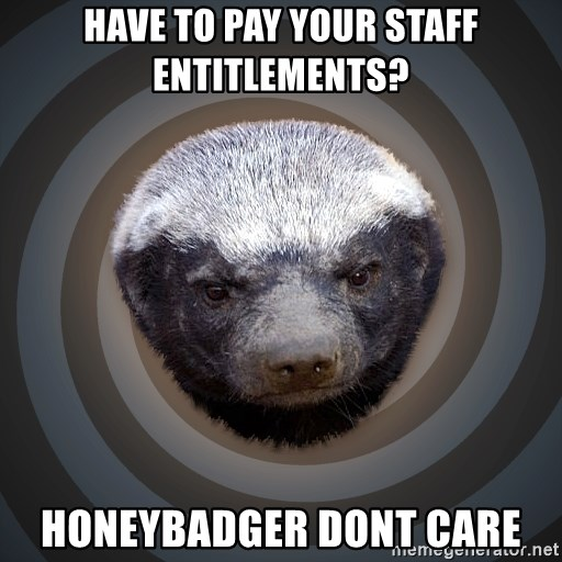 Fearless Honeybadger - Have to pay your staff entitlements? HONEYBADGER DONt CARE
