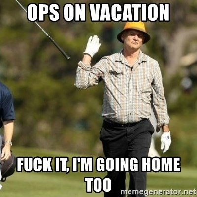 Fuck It Bill Murray - OPS ON VACATION FUCK IT, I'M GOING HOME TOO