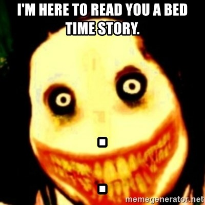 Tipical dream - I'M HERE TO READ YOU A BED TIME STORY. .                           .