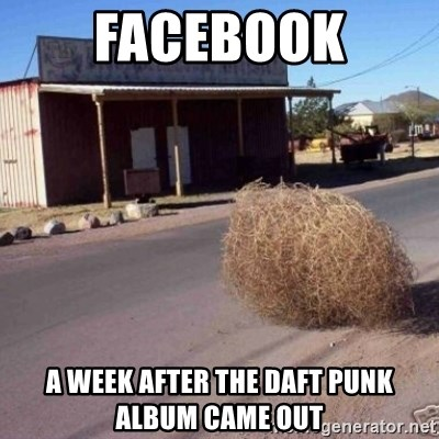 Tumbleweed - Facebook a week after the Daft Punk album came out