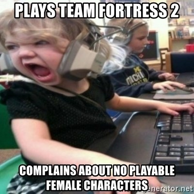 angry gamer girl - Plays team fortress 2 complains about no playable female characters