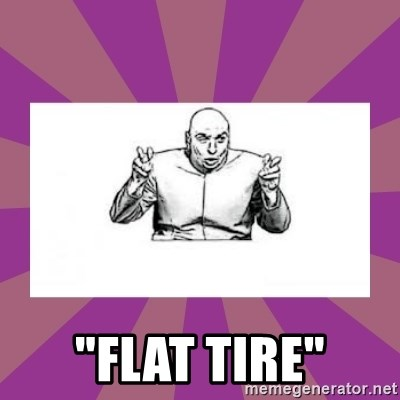 """'dr. evil' air quote -  """"FLAT TIRE"""""""