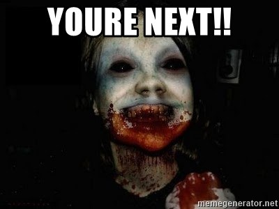 scary meme - Youre next!!