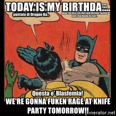 Batman Slap Robin Blasphemy - Today is my birthda.... We're gonna fuken rage at knife party tomorrow!!
