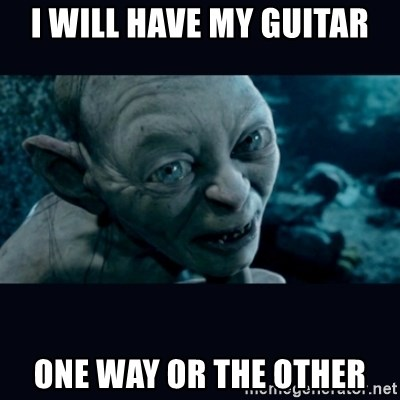 gollum - i will have my guitar one way or the other