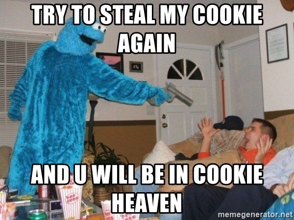 Bad Ass Cookie Monster - Try to Steal My cookie Again And u will be in cookie heaven