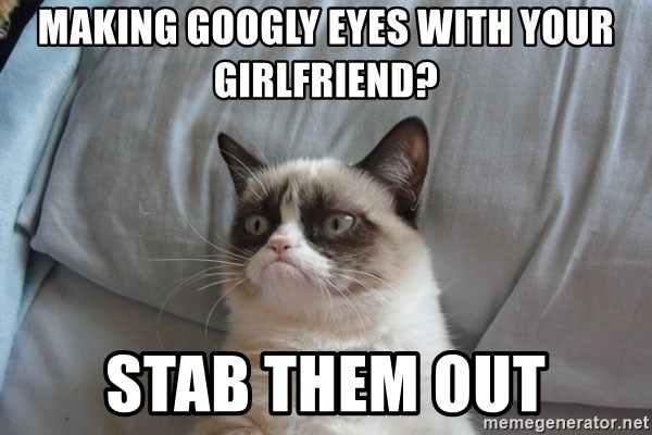 Grumpy cat good - making googly eyes with your girlfriend? STAb them out