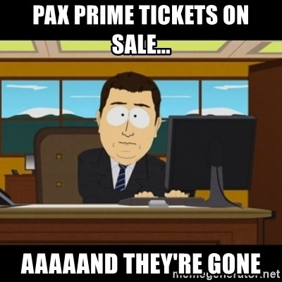 and they're gone - PAX Prime tickets on sale... aaaaand they're gone
