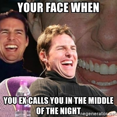 Tom Cruise laugh - your face when you ex calls you in the middle of the night