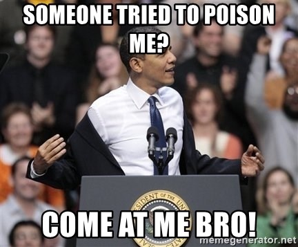 obama come at me bro - someone tried to poison me? come at me bro!