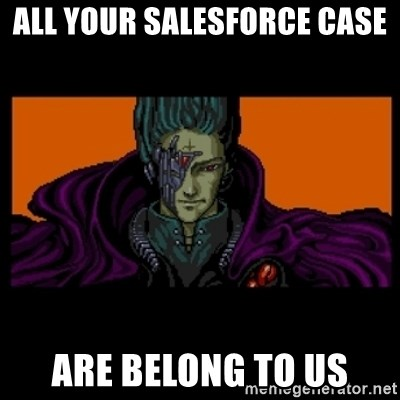 All your base are belong to us - All your salesforce case are belong to us