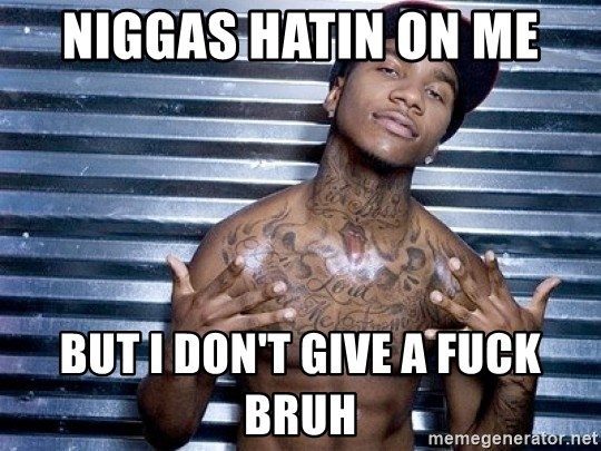 lil b - Niggas hatin on Me But I don't give a fuck bruh