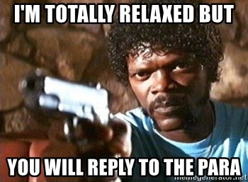 Pulp Fiction - i'm totally relaxed but you will reply to the para