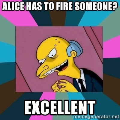 Mr. Burns - ALICE HAS TO FIRE SOMEONE? EXCELLENT