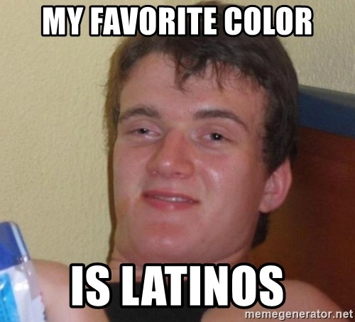high/drunk guy - My favorite color is latinos