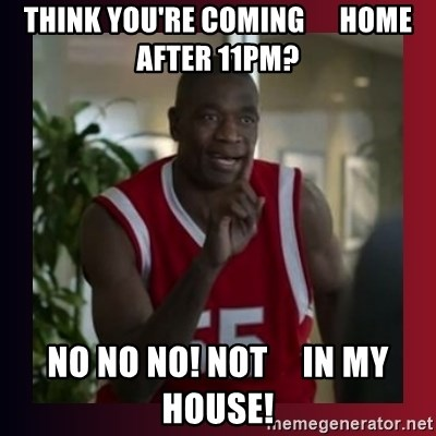 Dikembe Mutombo - THINK YOU'RE COMING      HOME AFTER 11PM? NO NO NO! NOT     IN MY HOUSE!
