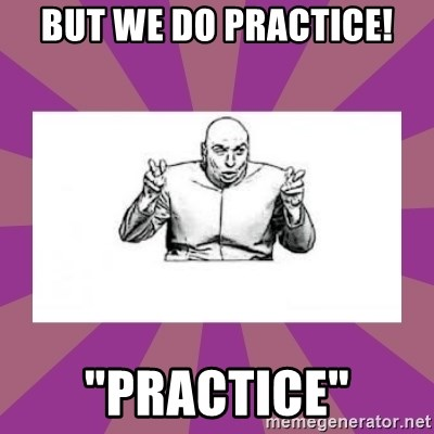 "'dr. evil' air quote - But we do Practice! ""Practice"""