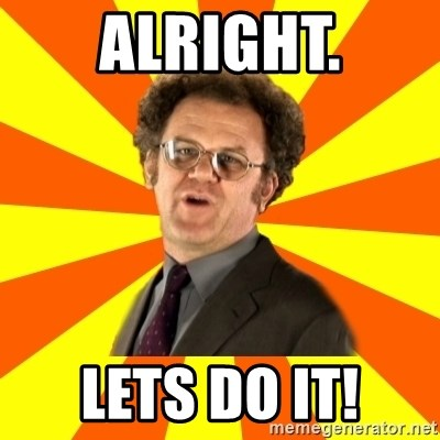 Dr. Steve Brule - Alright. Lets do it!