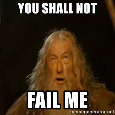 Gandalf You Shall Not Pass - you shall not fail me