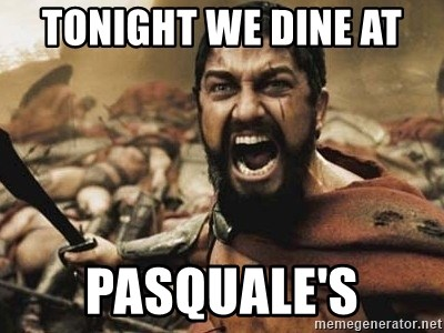 300 - TONIGHT we dine at  Pasquale's