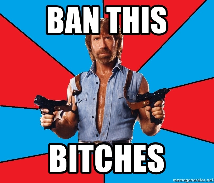 Chuck Norris  - ban this bitches
