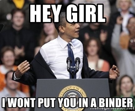 obama come at me bro - Hey girl i WONT PUT YOU IN A BINDER