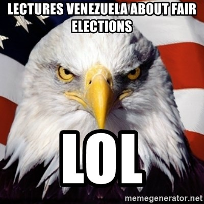 Freedom Eagle  - lectures venezuela about fair elections lol