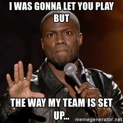 Kevin Hart - I WAS GONNA LET YOU PLAY BUT THE WAY MY TEAM IS SET UP...
