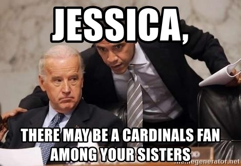 Obama Biden Concerned - Jessica, There may be a cardinals fan among your sisters