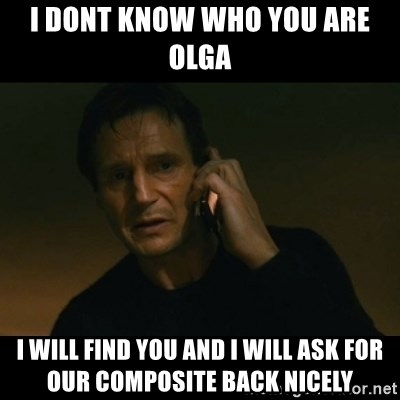 liam neeson taken - I dont know who you are Olga I will find you and i will ask for our composite back nicely