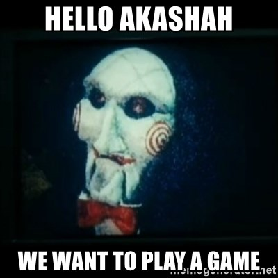 SAW - I wanna play a game - HELLO AKASHAH WE WANT TO PLAY A GAME