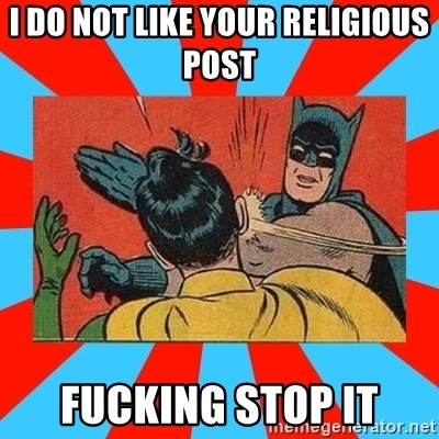 Batman Bitchslap - I do not like your RELIGIOUS post   fucking stop it