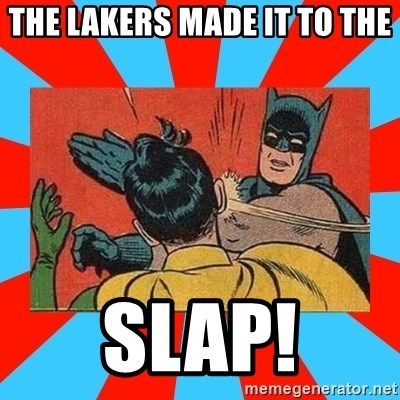Batman Bitchslap - The lakers made it to the slap!