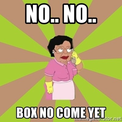Consuela Family Guy - No.. No.. BOX NO COME YET