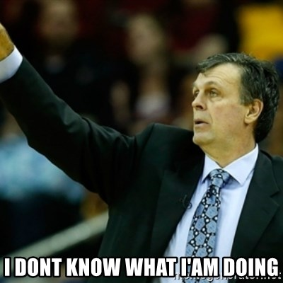 Kevin McFail Meme -  I dont know what I'am doing