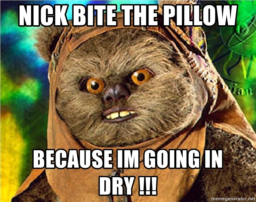 Rape Ewok - nick bite the pillow  because im going in dry !!!
