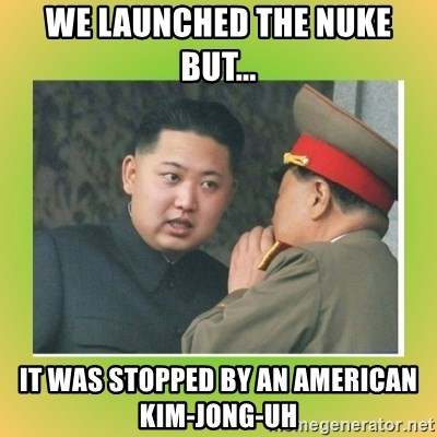 kim joung - we launched the nuke but... it was stopped by an american kim-jong-uh