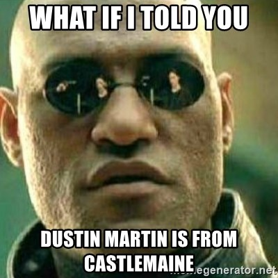 What If I Told You - What if i told you Dustin martin is from castlemaine