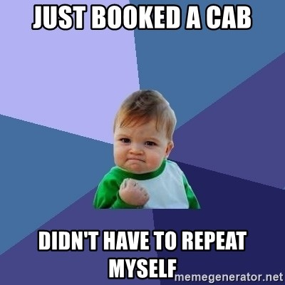 Success Kid - Just booked a cab didn't have to repeat myself