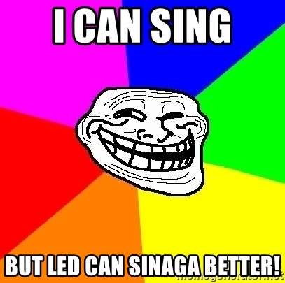 Trollface - I CAN SING  But Led can Sinaga better!