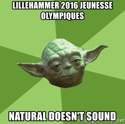 Advice Yoda Gives - Lillehammer 2016 jeunesse olympiques NATURAL dOESN'T SOUND