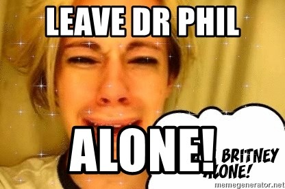 leave britney alone - Leave Dr phil alone!