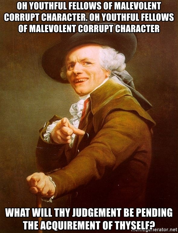 Joseph Ducreux - oh youthful fellows of malevolent corrupt CHaracter. OH YOUTHFUL FELLOWS OF MALEVOLENT CORRUPT CHARACTER What will thy judgement be pending the ACQUIREMENT of thyself?