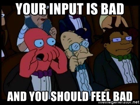 Zoidberg - YOUR INPUT IS BAD AND YOU SHOULD FEEL BAD