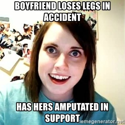 Overly Attached Girlfriend 2 - Boyfriend loses legs in accident Has hers amputated in support