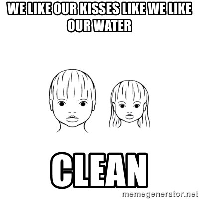 The Purest People in the World - we like our kisses like we like our water clean