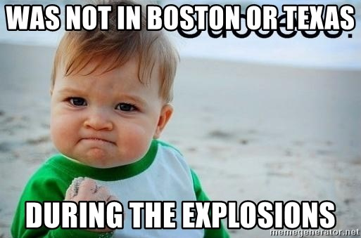success baby - Was not in boston or texas during the explosions