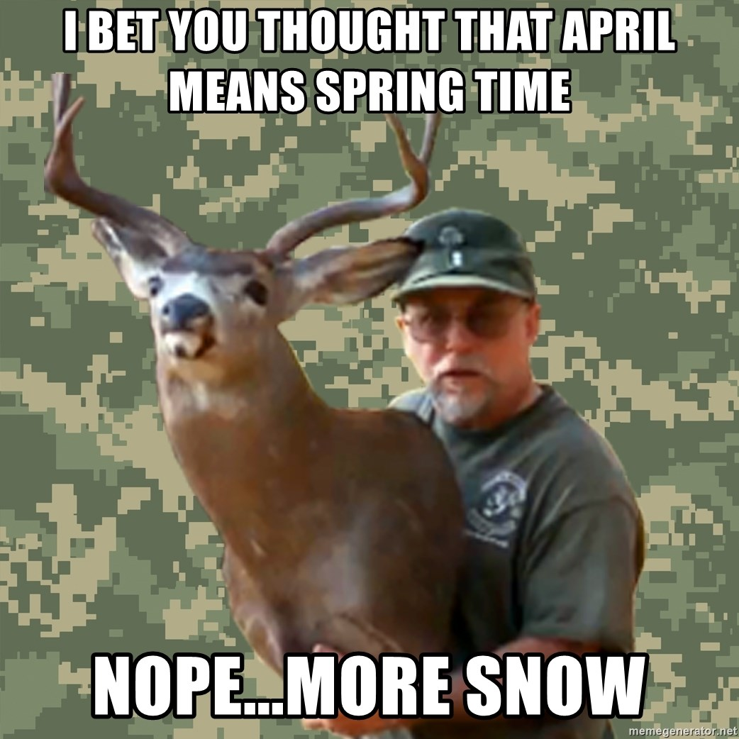 Chuck Testa Nope - i bet you thought that april means spring time nope...more snow