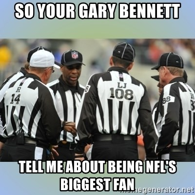 NFL Ref Meeting - So your Gary Bennett Tell me aBout being nfl's biggest fan