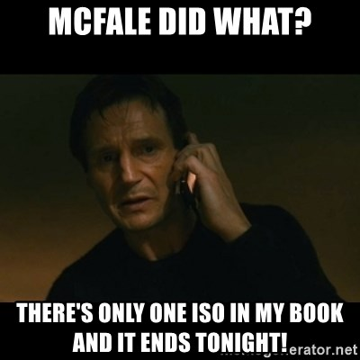 liam neeson taken - McFale did what? THere's only one Iso in my book and it ends tonight!